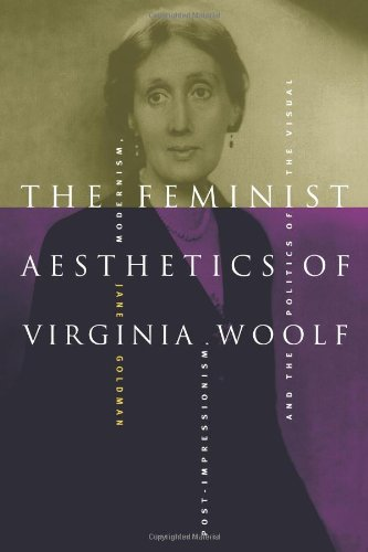 (The Feminist Aesthetics of Virginia Woolf: Modernism, Post-Impressionism, and the Politics of the)