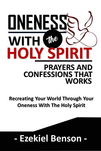 Oneness With The Holy Spirit Prayers And Confessions That