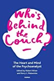Who's Behind the Couch?: The Heart and Mind of the Psychoanalyst