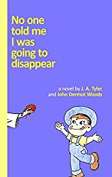 No One Told Me I Was Going To Disappear: a novel