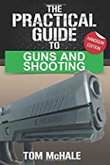 The Practical Guide to Guns and Shooting, Handgun Edition: What you need to know to choose, buy, shoot, and maintain a handgun. (Practical Guides) Paperback