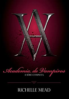 Academia de Vampiros: A série completa por [Mead, Richelle]