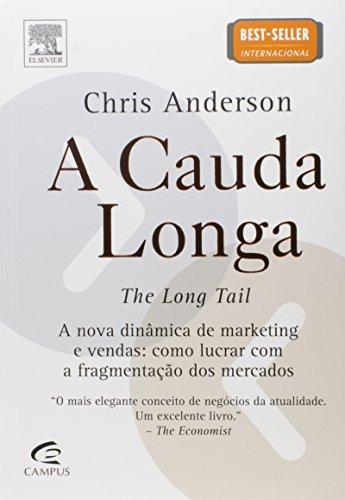 A Cauda Longa - A nova dinâmica de marketing e vendas: como lucrar com a fragmentação dos mercados