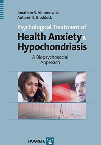 PSYCHOLOGICAL TREATMENT OF HEALTH ANXIETY AND HYPOCHONDRIASIS: A Biopsychosocial Approach (Best Treatment For Hypochondria)