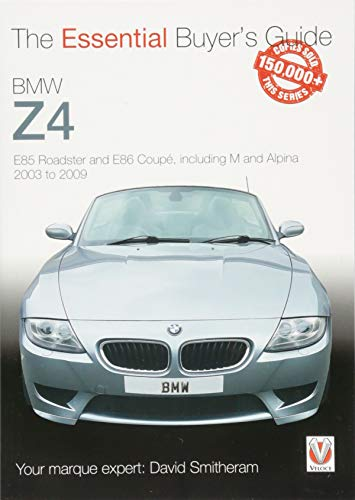BMW Z4: E85 Roadster and E86 Coupe including M and Alpina 2003 to 2009: Essential Buyer's Guide