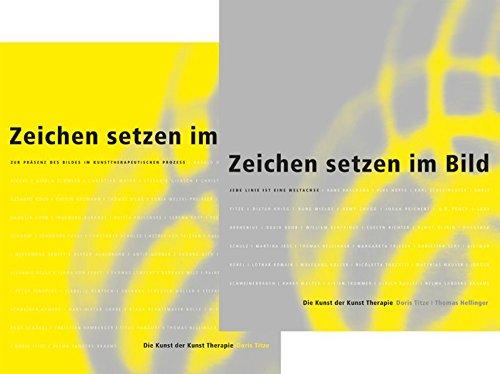 Zeichen setzen im Bild: Tagungs- und Ausstellungsband (Die Kunst der Kunst Therapie)