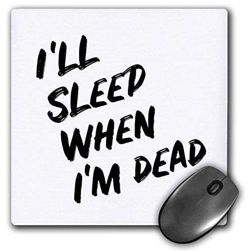 3dRose Stamp City - Typography - Ill Sleep When Im Dead. Bold Black Lettering on White Background. - Mousepad (mp_323382_1)