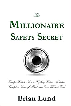 Book The Millionaire Safety Secret: Escape Losses, Secure Lifelong Gains, Achieve Complete Peace of Mind, and Give Without End