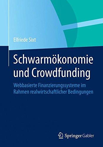 Schwarmökonomie und Crowdfunding: Webbasierte Finanzierungssysteme im Rahmen realwirtschaftlicher Bedingungen