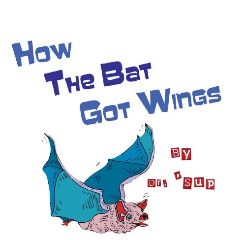 How the Bat Got Wings (Kindle Edition)]()