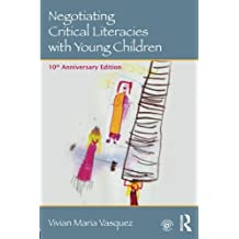 Negotiating Critical Literacies with Young Children: 10th Anniversary Edition