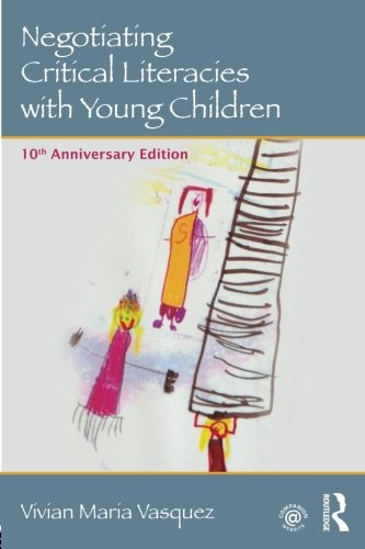Negotiating Critical Literacies with Young Children: 10th Anniversary Edition (Language, Culture, and Teaching Series)