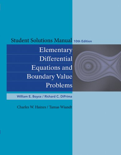 Student Solutions Manual to accompany Boyce Elementary Differential Equations 10e & Elementary Differential Equations with Boundary Value Problems 10e