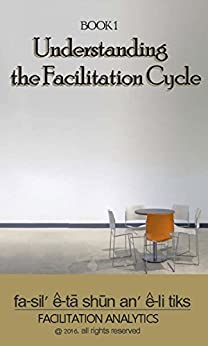 Understanding the Facilitation Cycle (Facilitation Analytics Book 1) by [Read, Sarah J.]