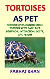 Tortoises as Pets: Tortoises Pets Owners Guide. Tortoises Pets Care, Diet, Behavior,  Interaction, Costs, and Health.