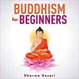 Buddhism for Beginners: Modern Guide on Buddhist Rituals, Values and Teachings