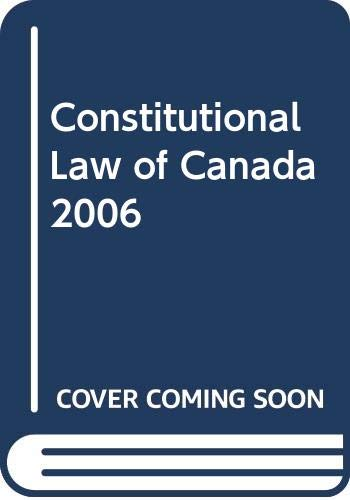 Constitutional Law of Canada 2006 (Peter Hogg Constitutional Law Of Canada Student Edition)