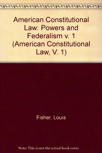 Constitutional Structures: Separated Powers and Federalism (American Constitutional Law) (v. 1)