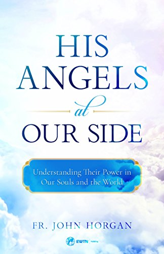 His Angels Among Us Understanding Their Power In Our Souls And The World 2018