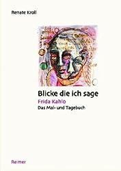Blicke die ich sage: Frida Kahlo: Das Mal- und Tagebuch