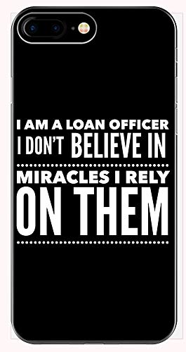Loan Officer Phone Case for iPhone 6+, 6S+, 7+, 8+ - I Don't Believe in Miracles I Rely On Them - Banking Gifts (Best Commercial Mortgage Lenders)