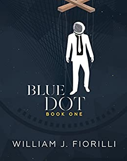 Blue Dot (The Blue Dot Series Book 1) by [Fiorilli, William J.]