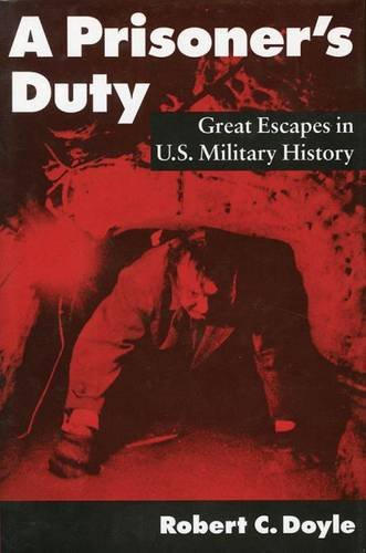 Read Online A Prisoner's Duty: Great Escapes in U.S. Military History PDF