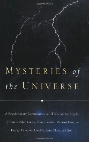 Mysteries of the Universe: A Revolutionary Commentary on UFOs, Aliens, Angels, Pyramids, Bible Codes, Reincarnation, the