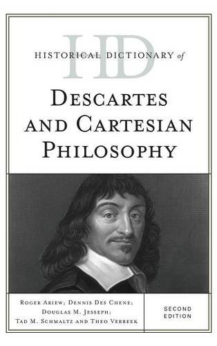 Historical Dictionary of Descartes and Cartesian Philosophy (Historical Dictionaries of Religions, Philosophies, and Movements Series)