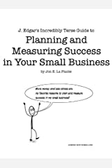 J. Edgar's Incredibly Terse Guide to Planning and Measuring Success in Your Small Business (J. Edgar's Incredibly Terse Guides Book 1) Kindle Edition