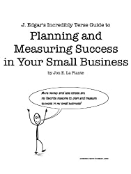 J. Edgar's Incredibly Terse Guide to Planning and Measuring Success in Your Small Business (J. Edgar's Incredibly Terse Guides Book 1)