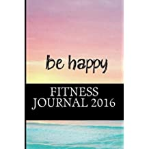 Fitness Journal 2016: Complete Weekly Workout and Food Diary (Inspiring Fitness Journal 2016) by Best Fitness Journal 2016 (2016-05-07)