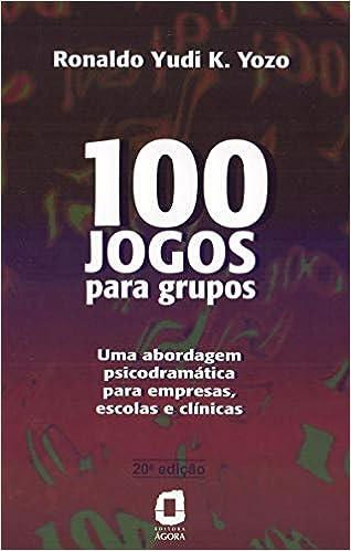 100 Jogos Para Grupos Uma Abordagem Psicodramática Para
