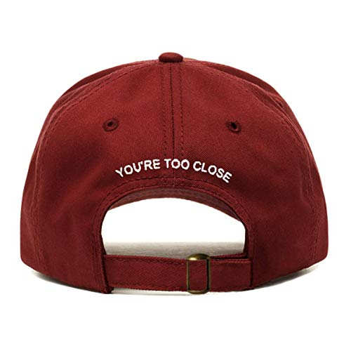 - You're Too Close Dad Hat, Embroidered Baseball Cap, 100% Cotton, Unstructured Low Profile, Adjustable Strap Back, 6 Panel, One Size Fits Most (Multiple Colors) (Burgundy)
