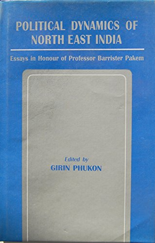 political-dynamics-of-north-east-india-essays-in-honour-of-professor-barrister-pakem