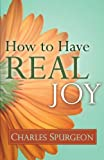 How to Have Real Joy, Charles H. Spurgeon, 0883686627