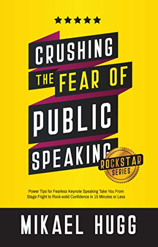 Crushing the Fear of Public Speaking: Power Tips for Fearless Keynote Speaking Take You From Stage Fright to Rock-solid Confidence in 15 Minutes or Less (Rockstar Productivity Hacks Book 1)