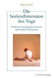 Die Seelendimension des Yoga: Praktische Grundlagen zu einem spirituellen Übungsweg