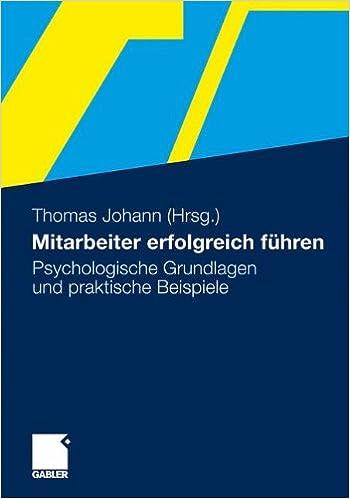 Mitarbeiter erfolgreich führen: Psychologische Grundlagen und praktische Beispiele (German Edition)