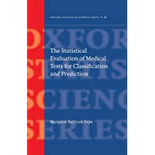 The Statistical Evaluation of Medical Tests for Classification and Prediction (Oxford Statistical Science Series Book 28)