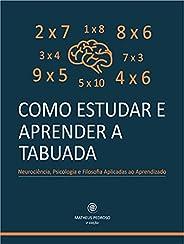 Como Estudar e Aprender a Tabuada: Neurociência, Psicologia e Filosofia Aplicadas ao Aprendizado