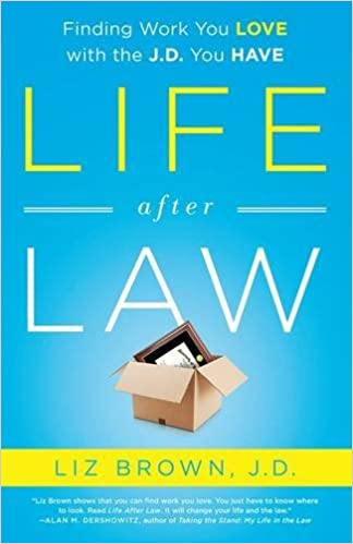 Life After Law: Finding Work You Love with the J.D. You Have: Liz ...