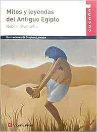 MITOS Y LEYENDAS DEL ANTIGUO EGIPTO (CUCAA) (Colección Cucaña)