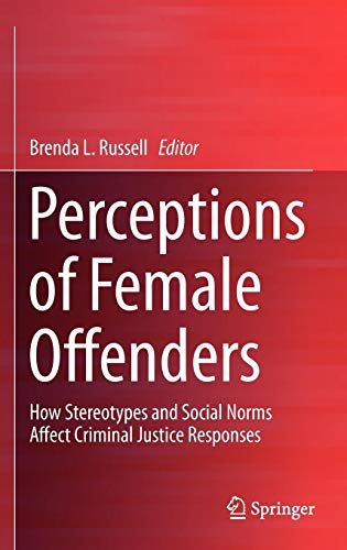 Perceptions of Female Offenders: How Stereotypes and Social Norms Affect Criminal Justice Responses