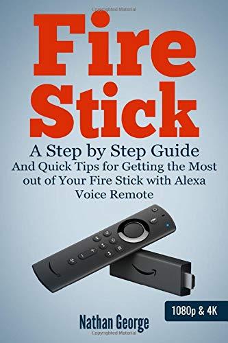 Fire Stick: A Step by way of Step Guide and Quick Tips for Getting the Most out of Your Fire Stick with Alexa Voice Remote