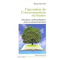 L'invention de l'environnement en France: Chroniques antropologiques d'une institutionnalisation