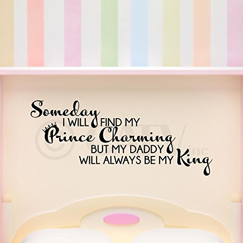 Someday I Will Find My Prince Charming But My Daddy Will Always Be My King vinyl lettering wall decal sticker art girls room