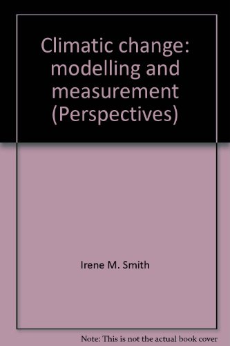 Climatic change: modelling and measurement (Perspectives) Irene M. Smith