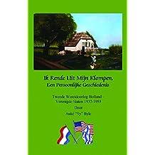 Ik Rende Uit Mijn Klompen, Een Persoonlijke Geschiedenis: Tweede Wereldoorlog Holland - Verenigde Staten 1937-1955 door Auke Sy Byle (Dutch Edition)