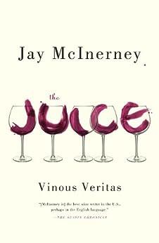 The Juice: Vinous Veritas by [McInerney, Jay]